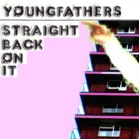 Young Fathers - Straight Back On It