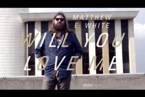 Matthew E White - Will You Love Me