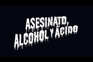 Asesinato, Alcohol y Ácido
