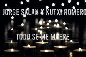 Todo se me muere (Jorge Salan & Kutxi Romero)