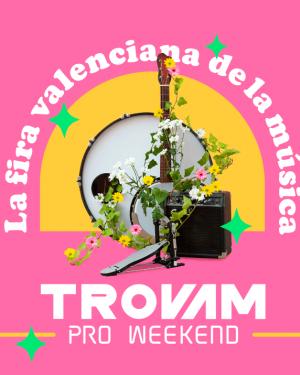 Fira Valenciana de la Música Trovam - Pro Weekend 2021
