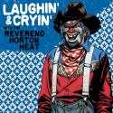 Listen Now! Laughin' & Cryin' with the Reverend Horton Heat